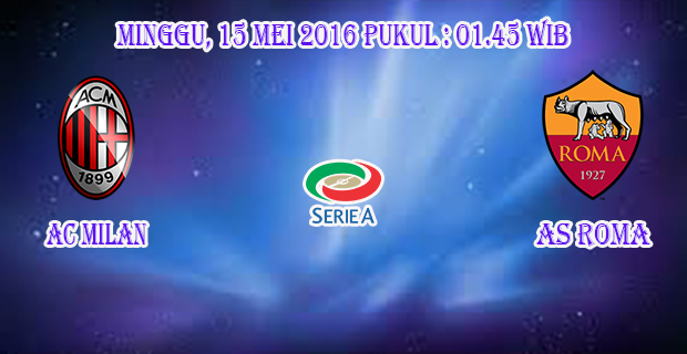 Prediksi Skor AC Milan vs AS Roma 15 Mei 2016