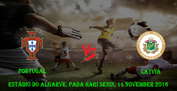 Prediksi Skor Portugal vs Latvia 14 November 2016