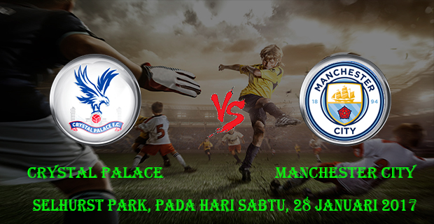 prediksi-skor-crystal-palace-vs-manchester-city-28-januari-2017
