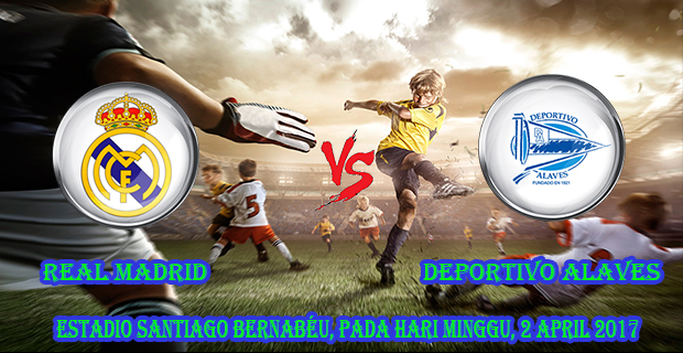 prediksi-skor-real-madrid-vs-deportivo-alaves-2-april-2017