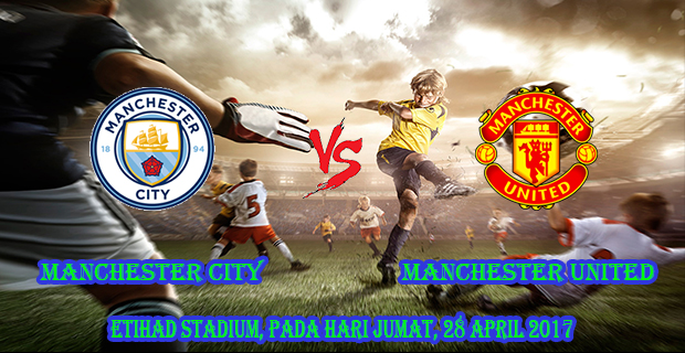 prediksi-skor-manchester-city-vs-manchester-united-28-april-2017