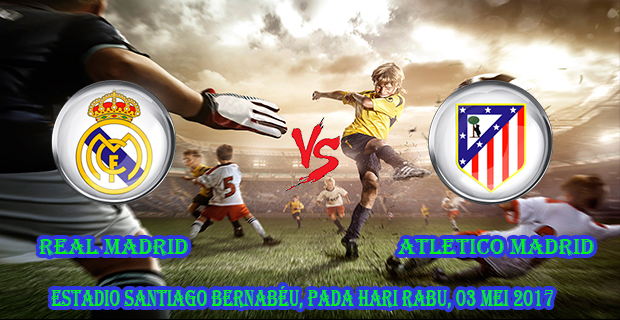 prediksi-skor-real-madrid-vs-atletico-madrid-03-mei-2017