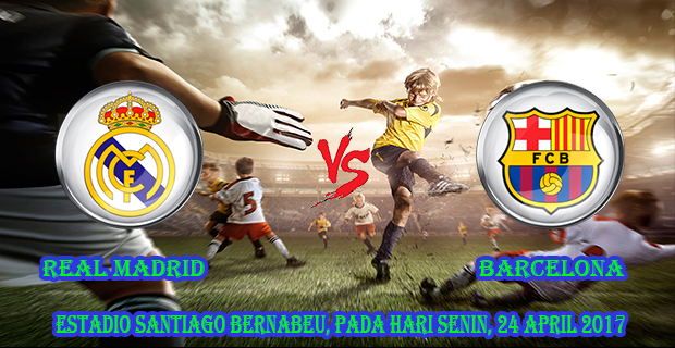 prediksi-skor-real-madrid-vs-barcelona-24-april-2017